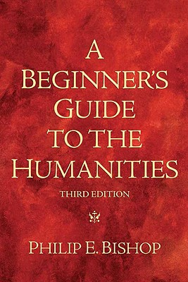 A Beginner's Guide to the Humanities By Bishop, Philip E.